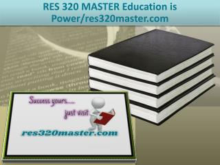 RES 320 MASTER Education is Power/res320master.com