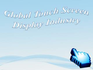 Global Touch screen Display Industry