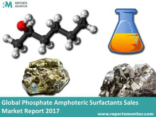 Phosphate Amphoteric Surfactants Market Report Covering - United States, China, Europe, Japan, Southeast Asia, India