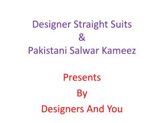 Designer Straight Suits: Straight Cut Pant Patterns A-Line Salwar Kameez Designs DESIGNERS AND YOU