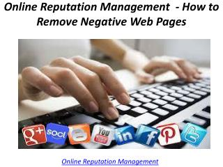 Online Reputation Management  - How to Remove Negative Web Pages