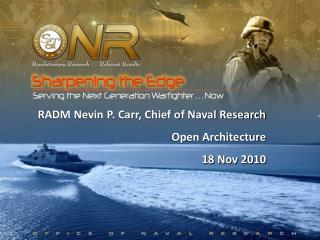 RADM Nevin P. Carr, Chief of Naval Research Open Architecture 18 Nov 2010