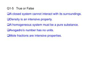 Q1-5   True or False A closed system cannot interact with its surroundings. Density is an intensive property. A homogene