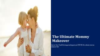 The Ultimate Mommy Makeover