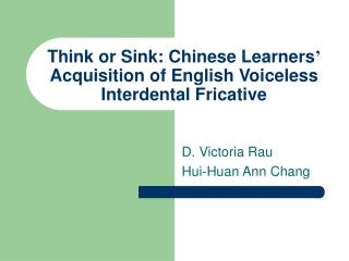 Think or Sink: Chinese Learners '  Acquisition of English Voiceless Interdental Fricative
