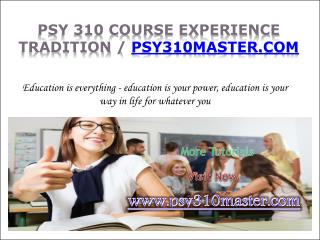 PSY 310 Course Experience Tradition / psy310master.com
