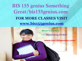 BIS 155 genius Something Great/bis155genius.com