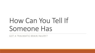 How Can You Tell If Someone Has A Traumatic Brain Injury