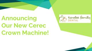 Announcing Our New Cerec Crown Machine - Karalee Family Dental