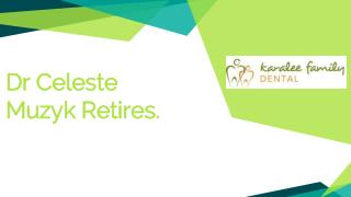 Dr Celeste Muzyk Retires - Karalee Family Dental