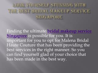 Look yourself stunning with the best bridal makeup service singapore