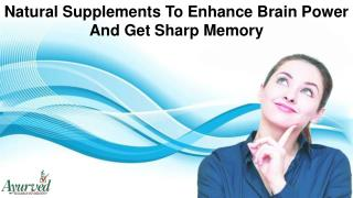 Natural Supplements To Enhance Brain Power And Get Sharp Memory