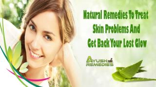 Natural Remedies To Treat Skin Problems And Get Back Your Lost Glow