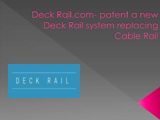 Deck Rail.com- patent a new Deck Rail System replacing Cable Rail