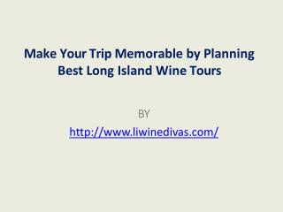 Make Your Trip Memorable by Planning Best Long Island Wine Tours