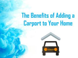 The Benefits of Adding a Carport to Your Home