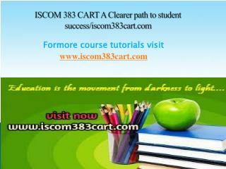 ISCOM 383 CART A Clearer path to student success/iscom383cart.com