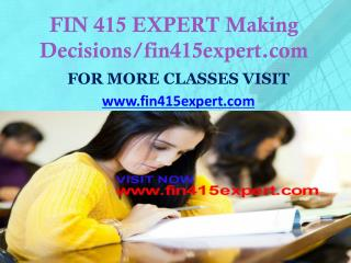FIN 415 EXPERT Making Decisions/fin415expert.com