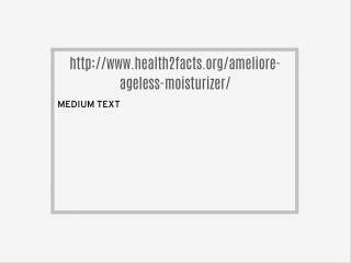 http://www.health2facts.org/ameliore-ageless-moisturizer/