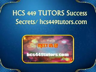 HCS 449 TUTORS Success Secrets/ hcs449tutors.com