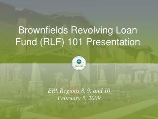 Brownfields Revolving Loan Fund (RLF) 101 Presentation