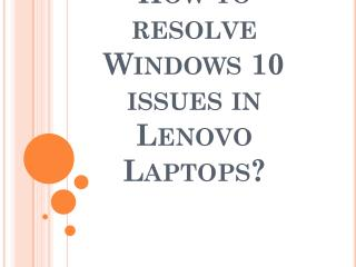 How to resolve Windows 10 issues in Lenovo Laptops?