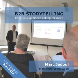 B2B Storytelling - blog posts compilation (September 2012- June 2016)