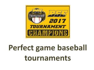 Perfect game baseball tournaments