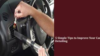 5 Simple Tips to Improve Your Car Detailing