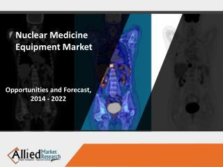Nuclear Medicine Equipment Market Expected to Reach $2,647 Million, Globally, by 2022