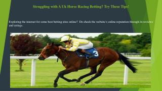Struggling with A Uk Horse Racing Betting? Try These Tips!