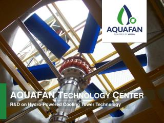 AQUAFAN Technology Center - R&D on Hydro-Powered Cooling Tower Technology