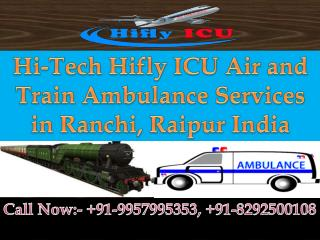 Hifly ICU Air and Train Ambulance Services in Raipur and Ranchi