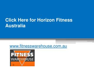 Click Here for Horizon Fitness Australia - www.fitnesswarehouse.com.au