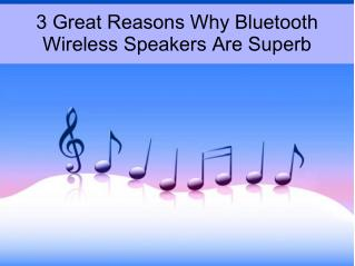 3 Great Reasons Why Bluetooth Wireless Speakers Are Superb