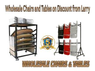 Wholesale Chairs and Tables on Discount from Larry