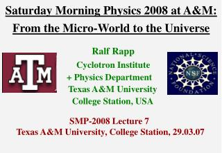 Saturday Morning Physics 2008 at A&M: From the Micro-World to the Universe