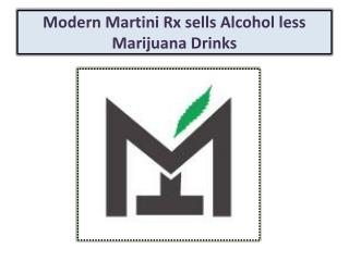 Modern Martini Rx sells Alcohol less Marijuana Drinks