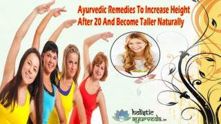 Ayurvedic Remedies To Increase Height After 20 And Become Taller Naturally