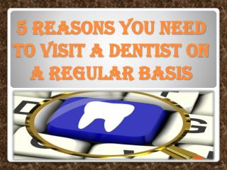 5 Reasons You Need to Visit a Dentist on a Regular Basis