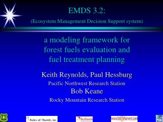 EMDS 3.2: (Ecosystem Management Decision Support system) a modeling framework for  forest fuels evaluation and  fuel tre