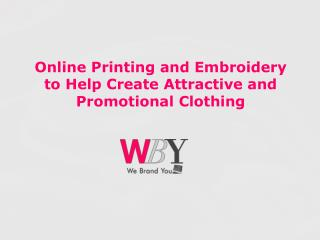 Online Printing and Embroidery to Help Create Attractive and Promotional Clothing