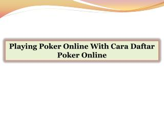 Playing Poker Online With Cara Daftar Poker Online