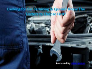 Looking for Car Servicing in Epsom? Know The Factors to Choose First!