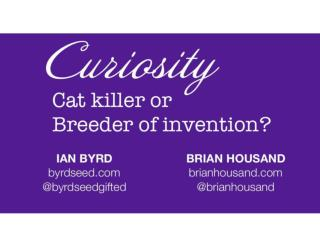 Curiosity: Cat Killer or Breeder of Invention NAGC 2016