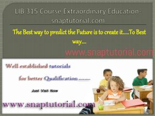 LIB 315	Course Extraordinary Education / snaptutorial.com