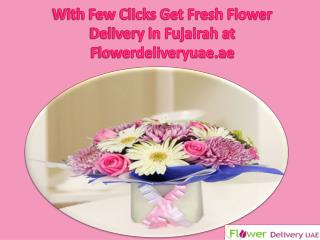 With Few Clicks Get Fresh Flower Delivery in Fujairah at Flowerdeliveryuae.ae