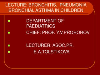 LECTURE: BRONCHITIS.  PNEUMONIA BRONCHIAL ASTHMA IN CHILDREN