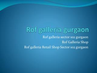 Rof galleria sector 102 gurgaon