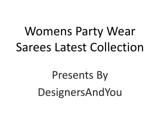 Womens Party Wear Sarees Latest Collection: Stylish Trendy Designer Party Saree Blouse Designs 2017